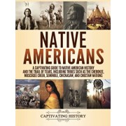 Native Americans: A Captivating Guide to Native American History and the Trail of Tears, Including Tribes Such as the Cherokee, Muscogee, Hardcover/Captivating History