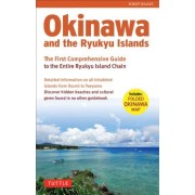 Okinawa and the Ryukyu Islands: The First Comprehensive Guide to the Entire Ryukyu Island Chain [With Map]