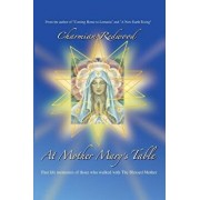 At Mother Marys Table: Past Life Memories of Those Who Walked with the Blessed Mother, Paperback/Charmian Redwood