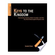 Keys to the Kingdom - Impressioning, Privilege Escalation, Bumping, and Other Key-Based Attacks Against Physical Locks (9781597499835)
