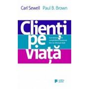 Clienti pe viata. Cum sa transformi cumparatorul ocazional intr-un client pe viata/Carl Sewell, Paul B. Brown