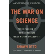 The War on Science: Who's Waging It, Why It Matters, What We Can Do about It, Paperback/Shawn Lawrence Otto