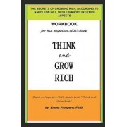 Workbook for the Think and Grow Rich Book by Napoleon Hill: The Secrets of Growing Rich, According to Napoleon Hill, with Expanded Intuitive Aspects, Paperback/Emmy Prospero Ph. D.