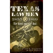 Texas Lawmen, 1835-1899: The Good and the Bad, Hardcover/Clifford R. Caldwell