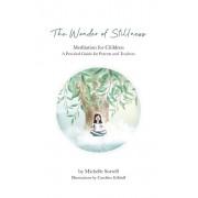 The Wonder of Stillness: Meditation for Children: A Practical Guide for Parents and Teachers, Paperback/Michelle Sorrell