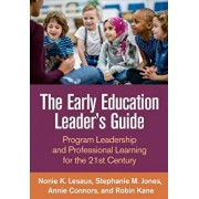 The Early Education Leader's Guide: Program Leadership and Professional Learning for the 21st Century, Paperback/Nonie K. Lesaux