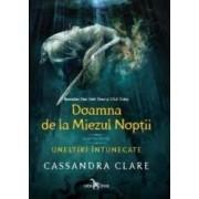 Uneltiri intunecate. Cartea intai Doamna de la Miezul Noptii - Cassandra Clare
