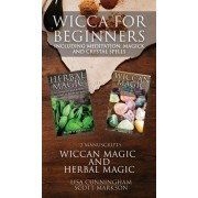 Wicca for Beginners: 2 Manuscripts Herbal Magic and Wiccan including Meditation, Magick and Crystal Spells, Hardcover/Scott Markson