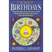 The Book of Birthdays: What the Day You Were Born Reveals about Your Love Life, Your Career, Your Special Destiny!, Paperback/Russell Grant