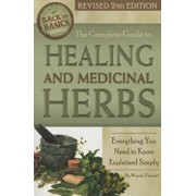The Complete Guide to Growing Healing and Medicinal Herbs: Everything You Need to Know Explained Simply Revised 2nd Edition, Paperback/Wendy Vincent