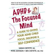 ADHD & the Focused Mind: A Guide to Giving Your ADHD Child Focus, Discipline & Self-Confidence, Paperback