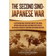 The Second Sino-Japanese War: A Captivating Guide to Military Conflict That Began between China and Japan, Including Events Such as the Japanese Inv, Paperback/Captivating History