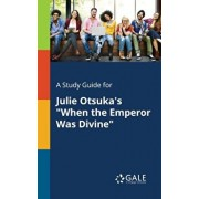 A Study Guide for Julie Otsuka's When the Emperor Was Divine, Paperback/Cengage Learning Gale