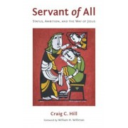 Servant of All: Status, Ambition, and the Way of Jesus, Paperback