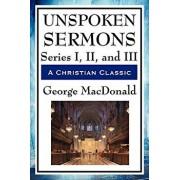 Unspoken Sermons: Series I, II, and III, Paperback/George MacDonald