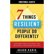 Emotional Habits: The 7 Things Resilient People Do Differently (and How They Can Help You Succeed in Business and Life), Paperback