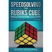 Speedsolving the Rubik's Cube Solution Book for Kids: How to Solve the Rubik's Cube Faster for Beginners, Paperback/David Goldman