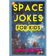 Space Jokes for Kids: Funny Laugh-Out-Loud One-Liners on Space, Astronomy, Planets, Stars, Galaxies and More!, Paperback/Nina Riddle