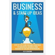 Business & Start-Up Ideas: A Comprehensive Guide: Step by Step Guide on How to Go from Business Ideas to Starting a Successful Business, Paperback/Alex Genadinik