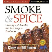 Smoke & Spice: Cooking with Smoke, the Real Way to Barbecue, Paperback