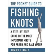 The Pocket Guide to Fishing Knots: A Step-By-Step Guide to the Most Important Knots for Fresh and Salt Water, Paperback/Joseph B. Healy