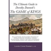 The Ultimate Guide to Dorothy Dunnett's the Game of Kings: An Illustrated, Encyclopedic Resource of Translations and Historical, Literary, Mythologica, Paperback/Laura Caine Ramsey J. D.