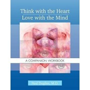 Think with the Heart / Love with the Mind - Workbook: A Companion Workbook, Paperback/Paul Dugliss