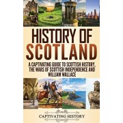 History of Scotland: A Captivating Guide to Scottish History, the Wars of Scottish Independence and William Wallace, Hardcover/Captivating History