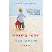 Making Toast: A Family Story, Paperback/Roger Rosenblatt