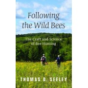 Following the Wild Bees: The Craft and Science of Bee Hunting, Hardcover