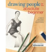 Drawing People for the Absolute Beginner: A Clear & Easy Guide to Successful Figure Drawing, Paperback