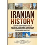 Iranian History: A Captivating Guide to the Persian Empire and History of Iran, Starting from the Achaemenid Empire, through the Parthi, Paperback/Captivating History