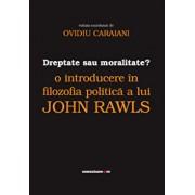 Dreptate sau moralitate' O introducere in filozofia politica a lui John Rawls/Ovidiu Caraiani