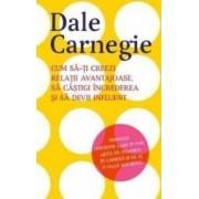 Cum sa-ti creezi relatii avantajoase sa castigi increderea si sa devii influent - Dale Carnegie
