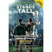When the Game Stands Tall: The Story of the de La Salle Spartans and Football's Longest Winning Streak, Paperback/Neil Hayes