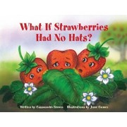 What If Strawberries Had No Hats?: A Feel Better Book for Children (and Adults) to Understand and Deal with Cancer., Paperback/Cassaundra Brown