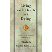 Living with Death and Dying: How to Communicate with the Terminally Ill, Paperback/Elisabeth Kubler-Ross