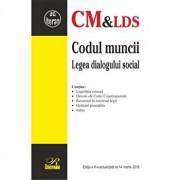 Codul muncii si Legea dialogului social. Editia a 6-a actualizata la 14.03.2016/***