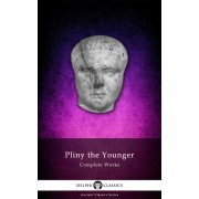 Delphi Complete Works of Pliny the Younger (Illustrated) (eBook)