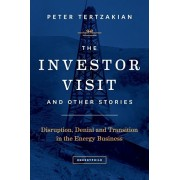 The Investor Visit and Other Stories: Disruption, Denial and Transition in the Energy Business, Paperback/Peter Tertzakian