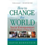 How to Change the World: Social Entrepreneurs and the Power of New Ideas, Paperback/David Bornstein