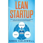 Lean Startup: How to Apply the Lean Startup Methodology to Innovate, Accelerate, and Create Successful Businesses (Lean Guides with, Paperback/Greg Caldwell