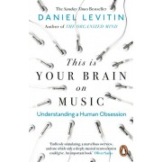 This is Your Brain on Music. Understanding a Human Obsession, Paperback/Daniel Levitin