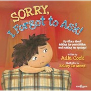 Sorry, I Forgot to Ask!: My Story about Asking Permission and Making an Apology!, Paperback