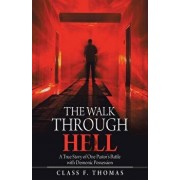 The Walk Through Hell: A True Story of One Pastor's Battle with Demonic Possession, Paperback/Class F. Thomas