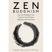 Zen Buddhism: How Zen Buddhism Can Create a Life of Peace, Happiness and Inspiration, Paperback/Sara Elliott Price
