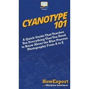 Cyanotype 101: A Quick Guide That Teaches You Everything That You Need to Know About the Blue Photography Process From A to Z, Hardcover/HowExpert