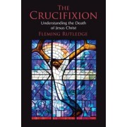 The Crucifixion: Understanding the Death of Jesus Christ, Paperback