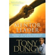The Mentor Leader: Secrets to Building People and Teams That Win Consistently, Hardcover