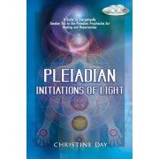 Pleiadian Initiations of Light: A Guide to Energetically Awaken You to the Pleiadian Prophecies for Healing and Resurrection, Paperback